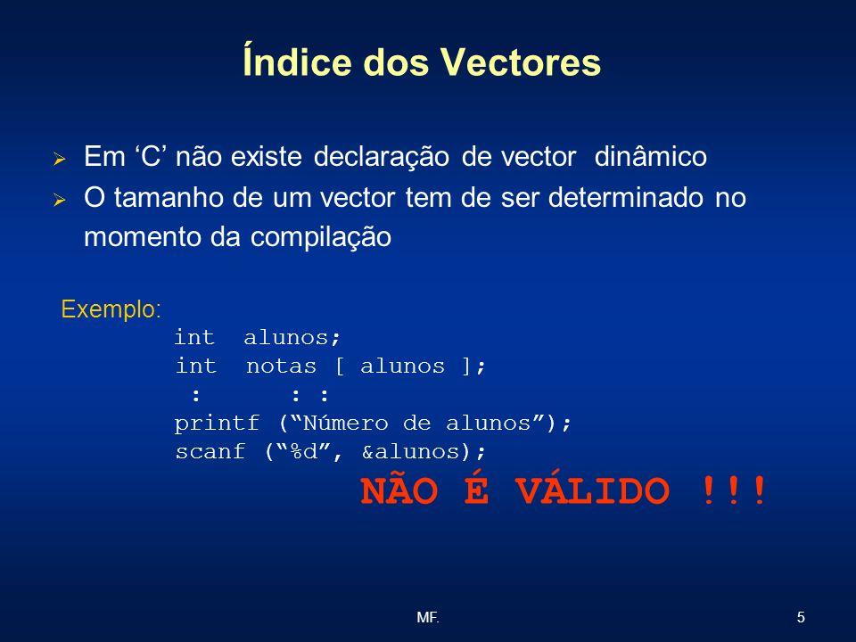 5MF. Índice dos Vectores Em C não existe declaração de vector dinâmico O tamanho de um vector tem de ser determinado no momento da compilação Exemplo:
