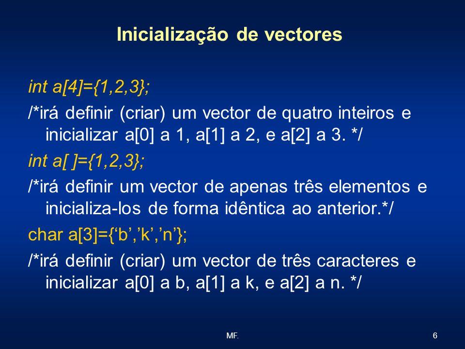 6MF. Inicialização de vectores int a[4]={1,2,3}; /*irá definir (criar) um vector de quatro inteiros e inicializar a[0] a 1, a[1] a 2, e a[2] a 3. */ i