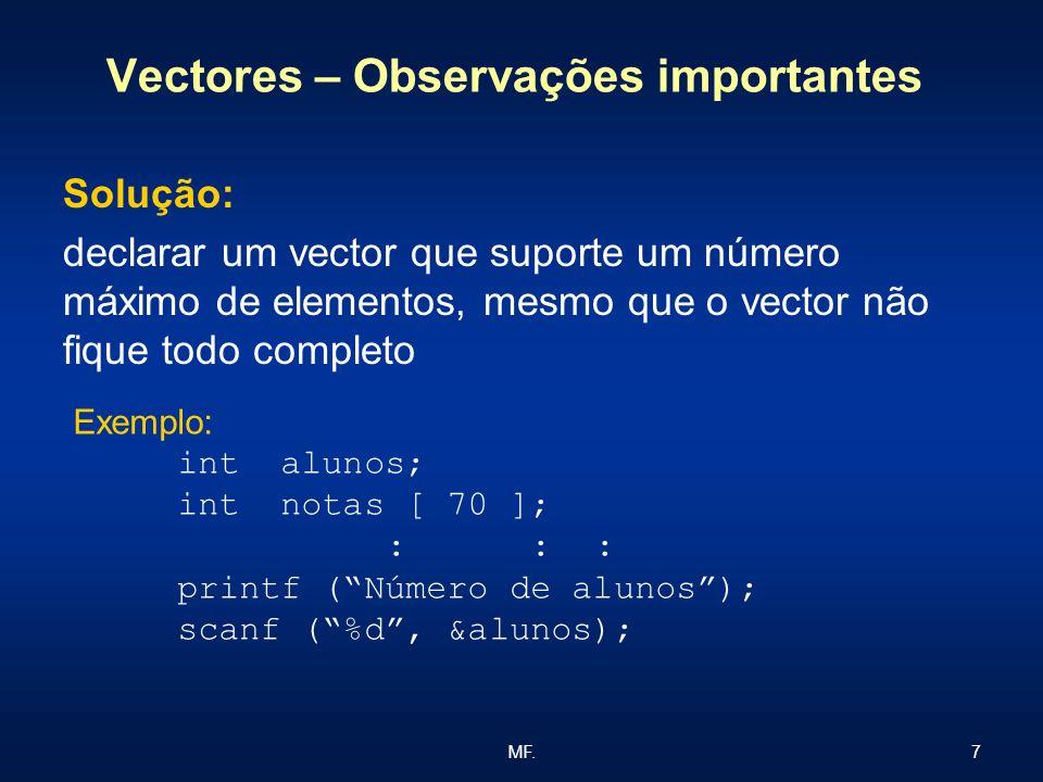 7MF. Vectores – Observações importantes Solução: declarar um vector que suporte um número máximo de elementos, mesmo que o vector não fique todo compl