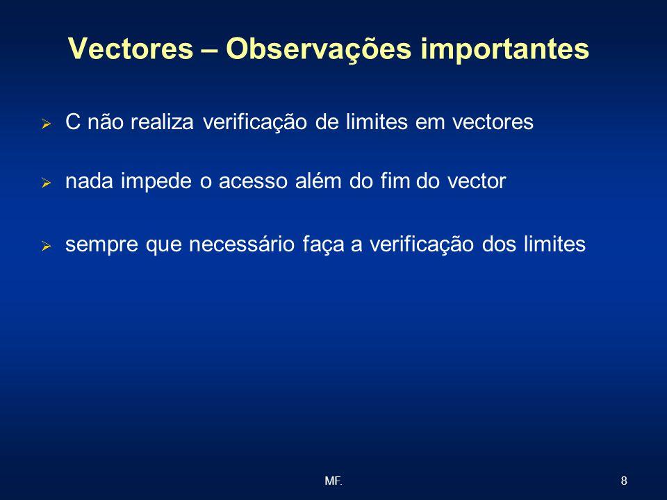 8MF. Vectores – Observações importantes C não realiza verificação de limites em vectores nada impede o acesso além do fim do vector sempre que necessá