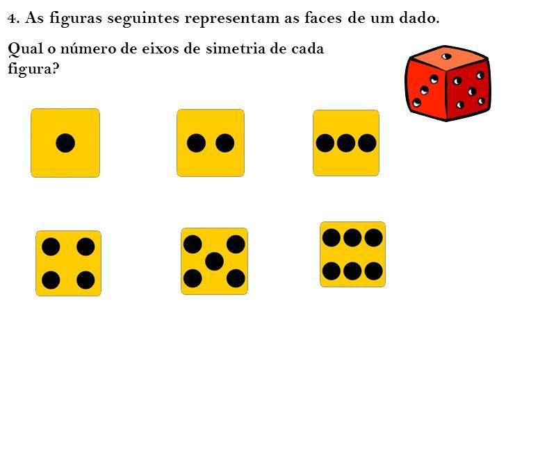 4. As figuras seguintes representam as faces de um dado. Qual o número de eixos de simetria de cada figura?