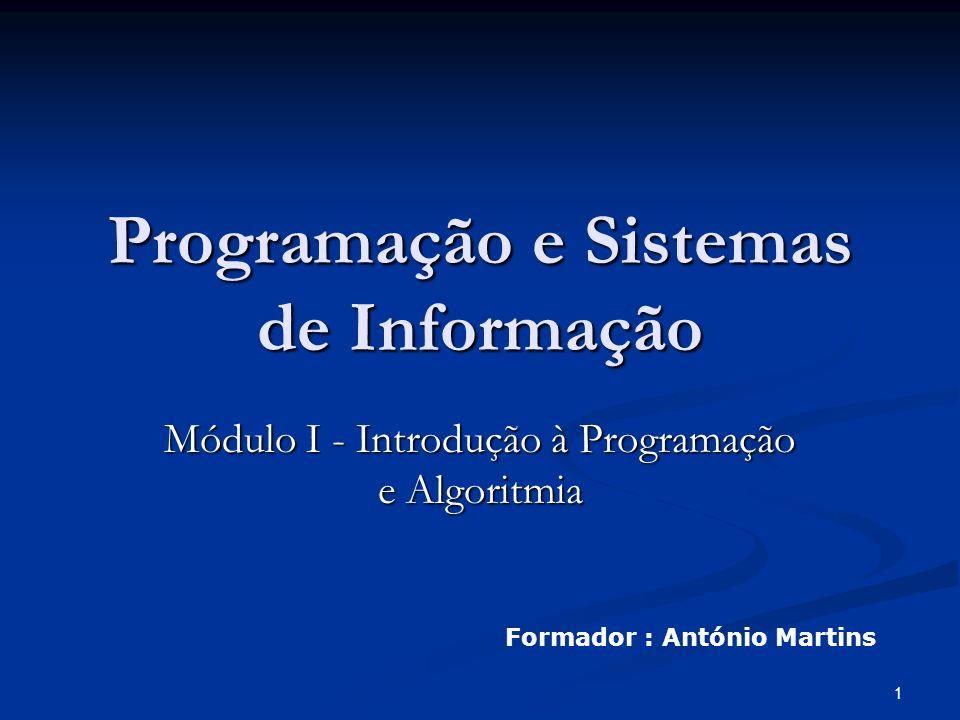 1 Programação e Sistemas de Informação Módulo I - Introdução à Programação e Algoritmia Formador : António Martins