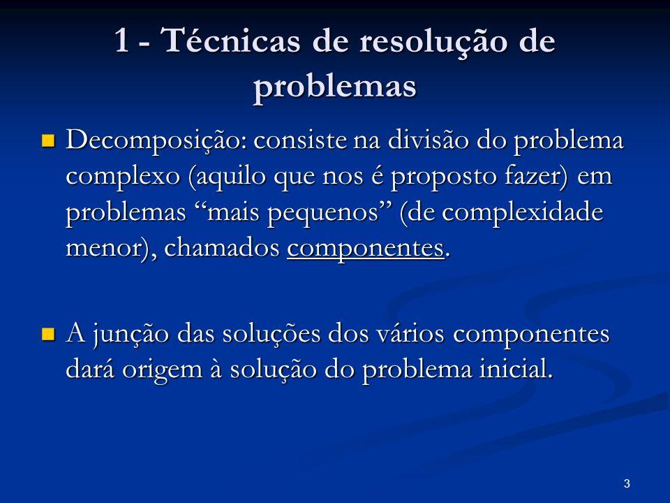 3 1 - Técnicas de resolução de problemas Decomposição: consiste na divisão do problema complexo (aquilo que nos é proposto fazer) em problemas mais pe