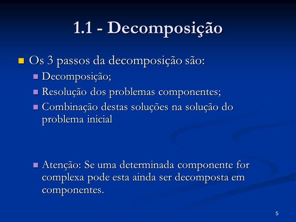 5 1.1 - Decomposição Os 3 passos da decomposição são: Os 3 passos da decomposição são: Decomposição; Decomposição; Resolução dos problemas componentes