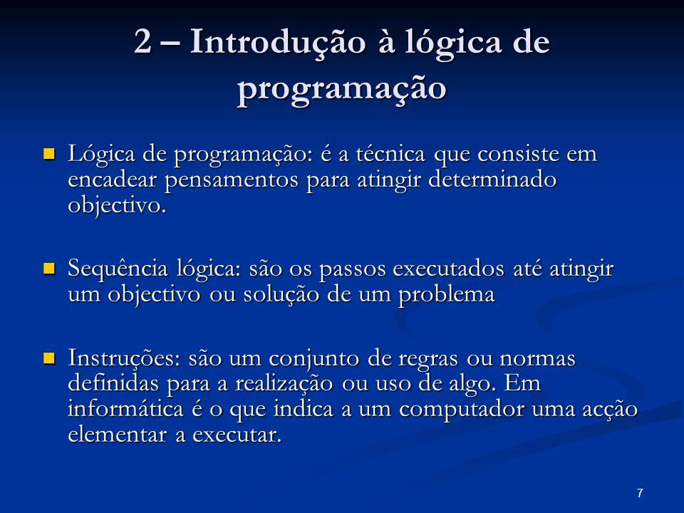 7 2 – Introdução à lógica de programação Lógica de programação: é a técnica que consiste em encadear pensamentos para atingir determinado objectivo. L