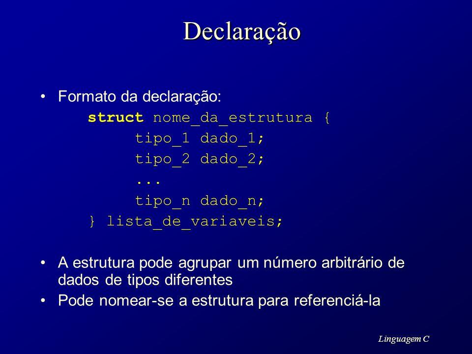 Linguagem CDeclaração Formato da declaração: struct nome_da_estrutura { tipo_1 dado_1; tipo_2 dado_2;... tipo_n dado_n; } lista_de_variaveis; A estrut
