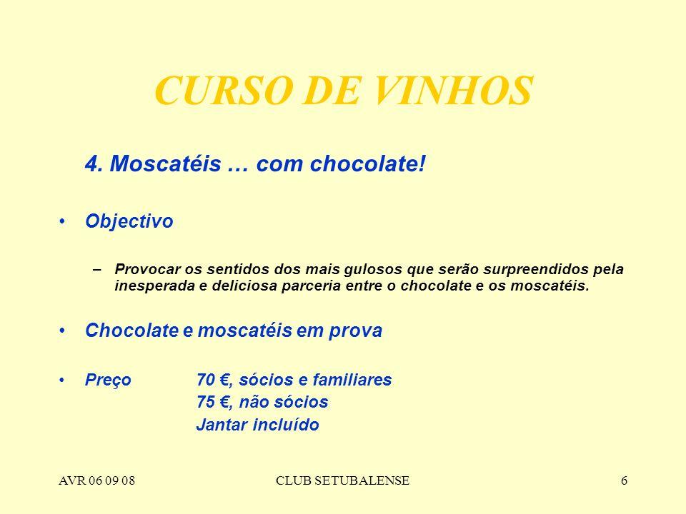 AVR 06 09 08CLUB SETUBALENSE6 CURSO DE VINHOS 4. Moscatéis … com chocolate! Objectivo –Provocar os sentidos dos mais gulosos que serão surpreendidos p