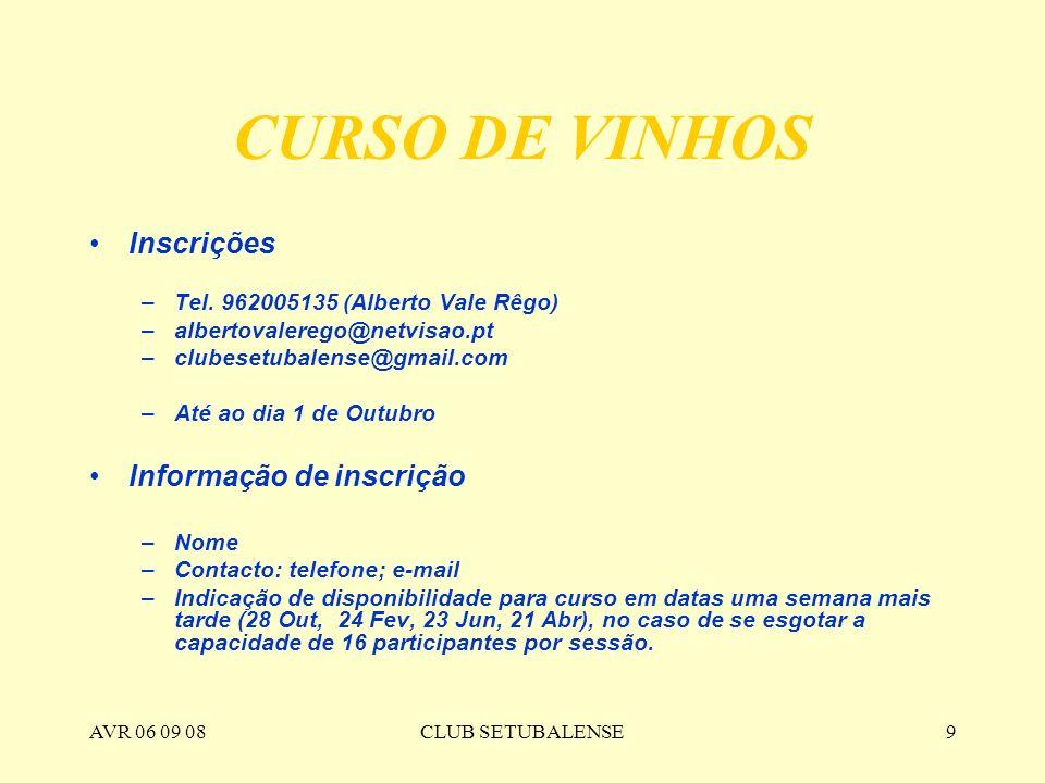 AVR 06 09 08CLUB SETUBALENSE9 CURSO DE VINHOS Inscrições –Tel. 962005135 (Alberto Vale Rêgo) –albertovalerego@netvisao.pt –clubesetubalense@gmail.com