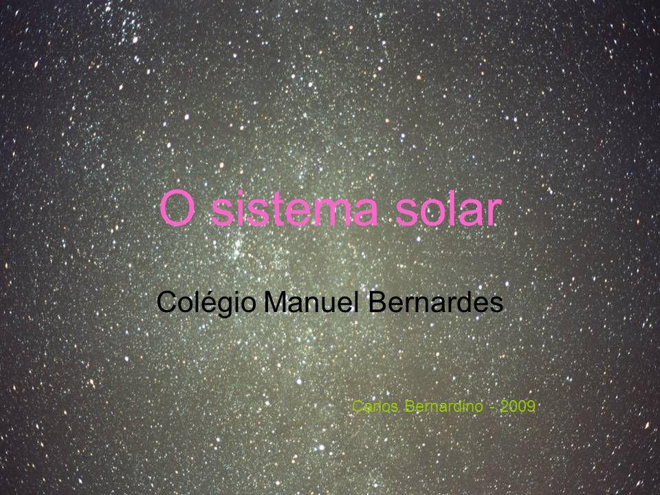 O sistema solar Colégio Manuel Bernardes Carlos Bernardino - 2009