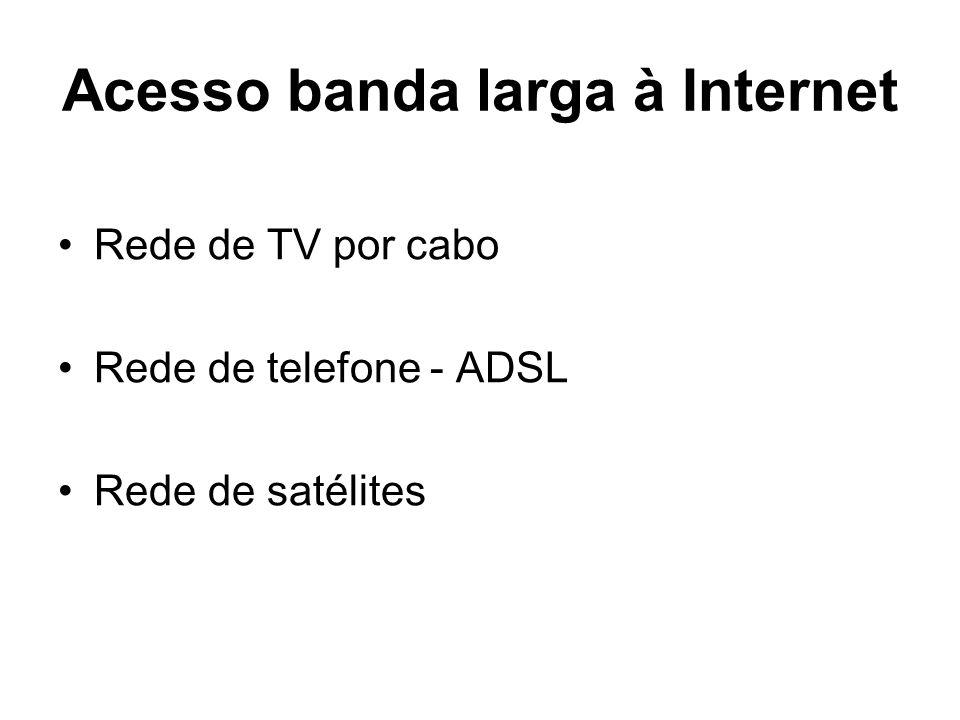 Acesso banda larga à Internet Rede de TV por cabo Rede de telefone - ADSL Rede de satélites