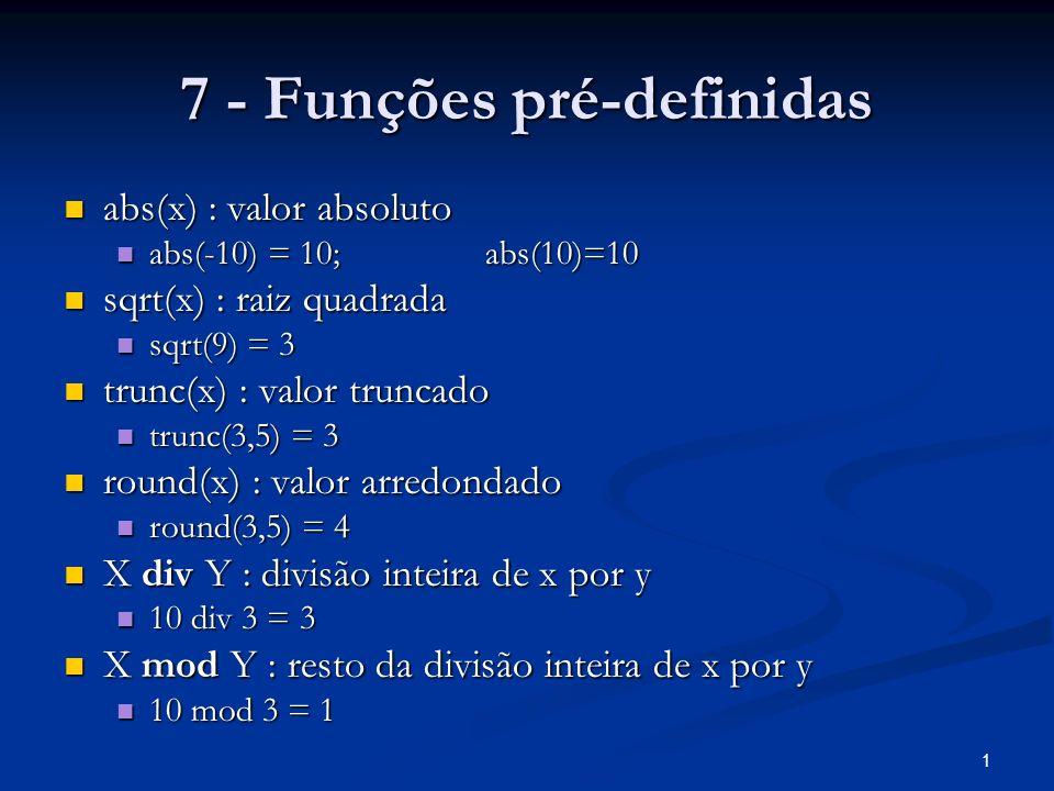 1 7 - Funções pré-definidas abs(x) : valor absoluto abs(x) : valor absoluto abs(-10) = 10;abs(10)=10 abs(-10) = 10;abs(10)=10 sqrt(x) : raiz quadrada