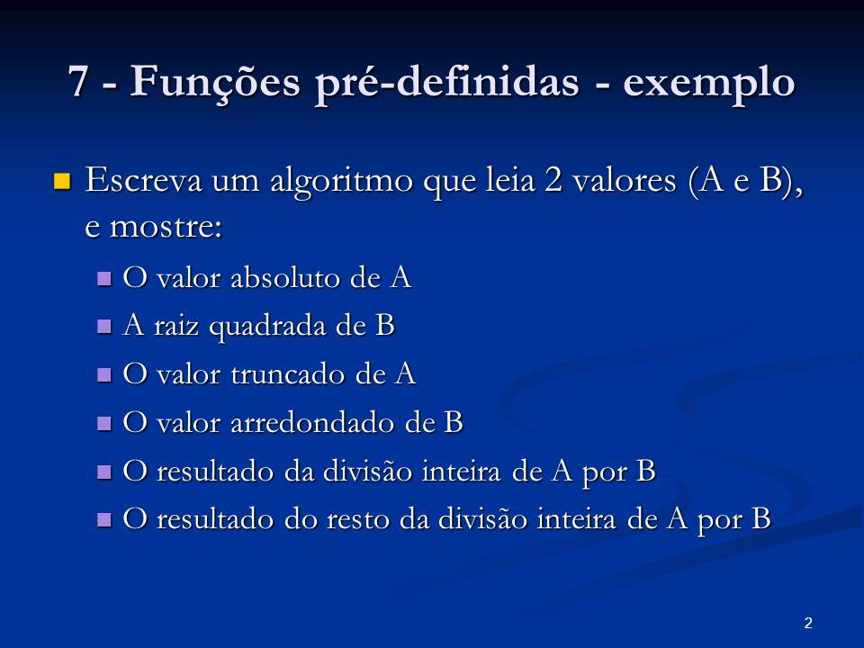 2 7 - Funções pré-definidas - exemplo Escreva um algoritmo que leia 2 valores (A e B), e mostre: Escreva um algoritmo que leia 2 valores (A e B), e mo