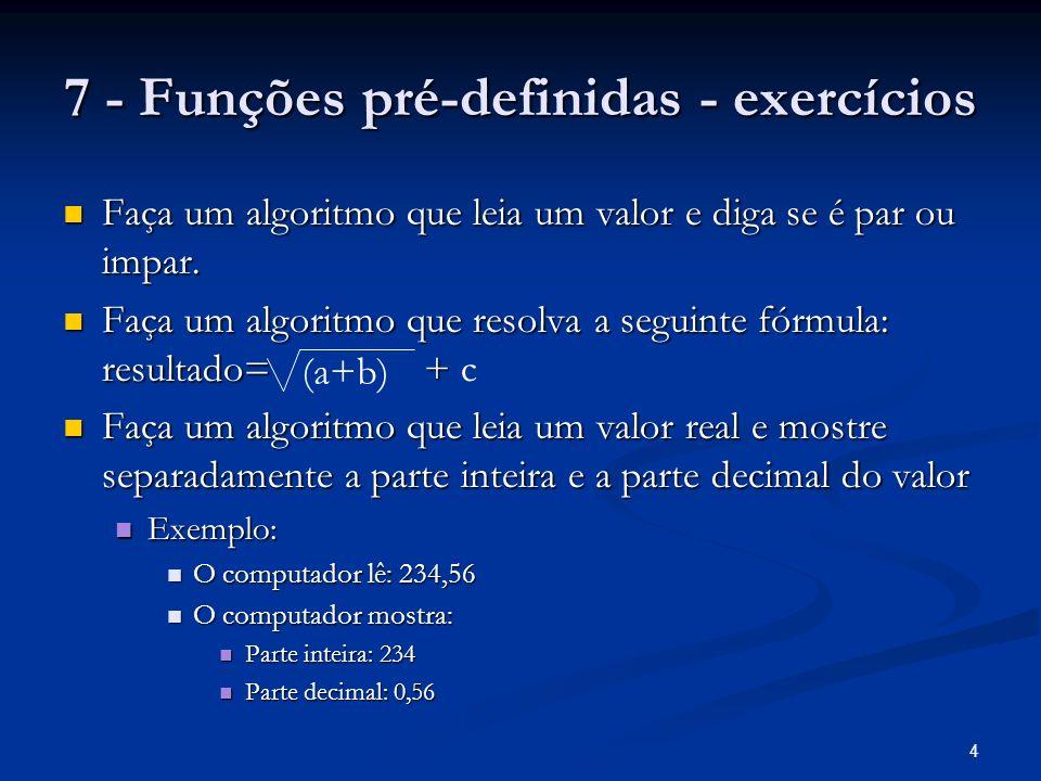 4 7 - Funções pré-definidas - exercícios Faça um algoritmo que leia um valor e diga se é par ou impar. Faça um algoritmo que leia um valor e diga se é