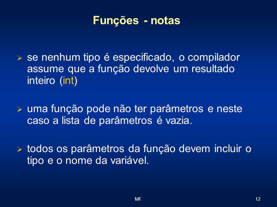 12MF. Funções - notas se nenhum tipo é especificado, o compilador assume que a função devolve um resultado inteiro (int) uma função pode não ter parâm