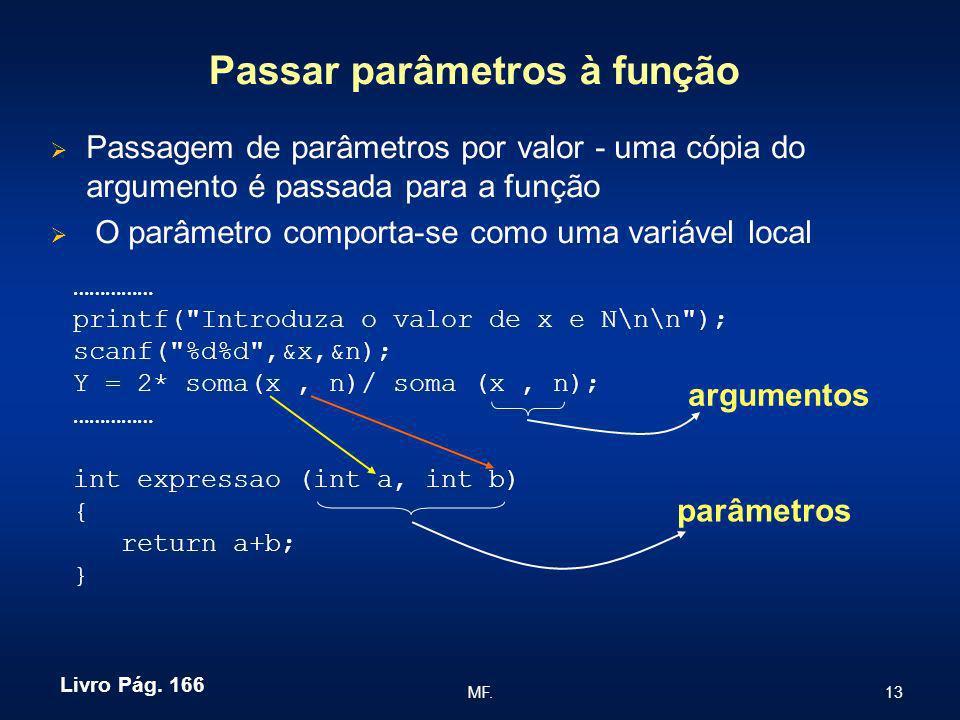 13MF. Passar parâmetros à função Passagem de parâmetros por valor - uma cópia do argumento é passada para a função O parâmetro comporta-se como uma va