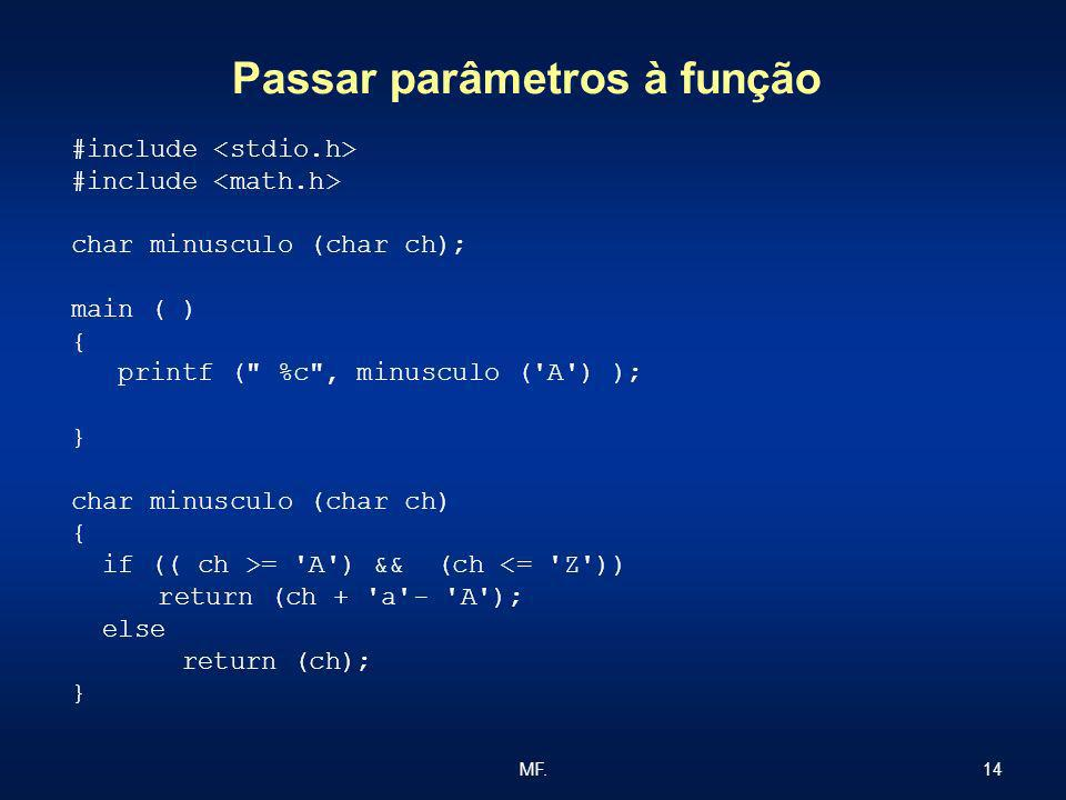 14MF. Passar parâmetros à função #include char minusculo (char ch); main ( ) { printf (