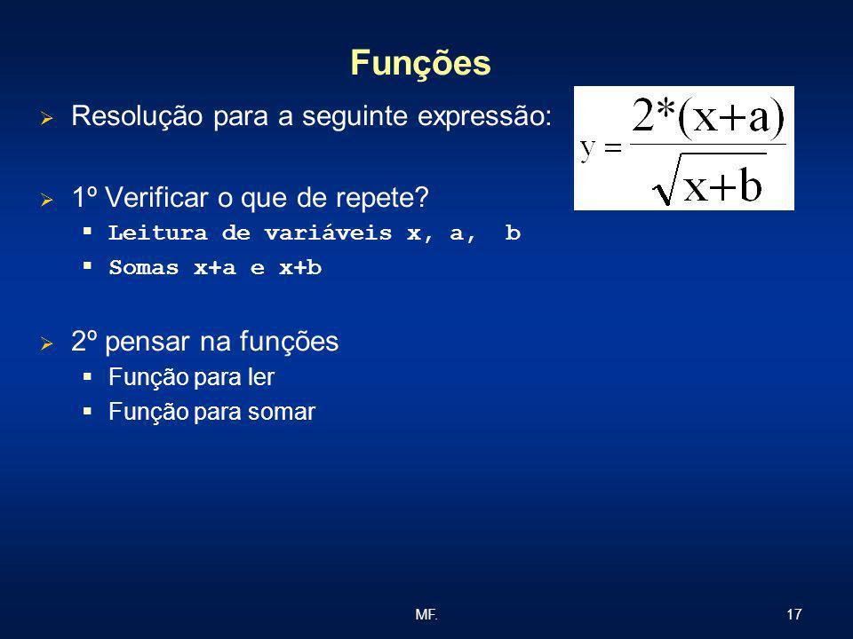 17MF. Funções Resolução para a seguinte expressão: 1º Verificar o que de repete? Leitura de variáveis x, a, b Somas x+a e x+b 2º pensar na funções Fun