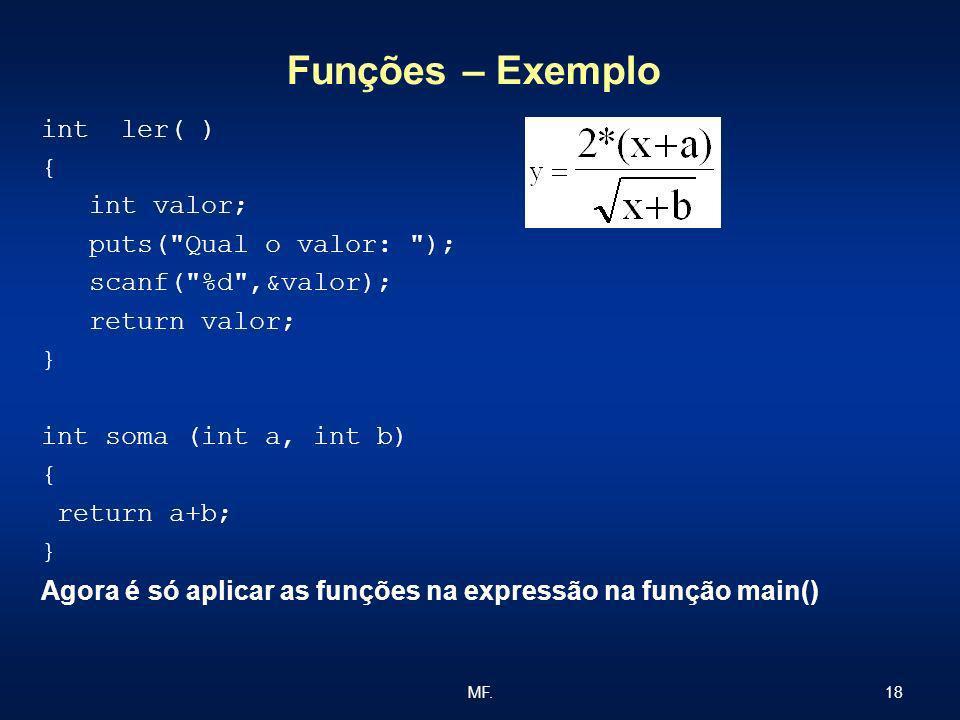 18MF. Funções – Exemplo int ler( ) { int valor; puts(