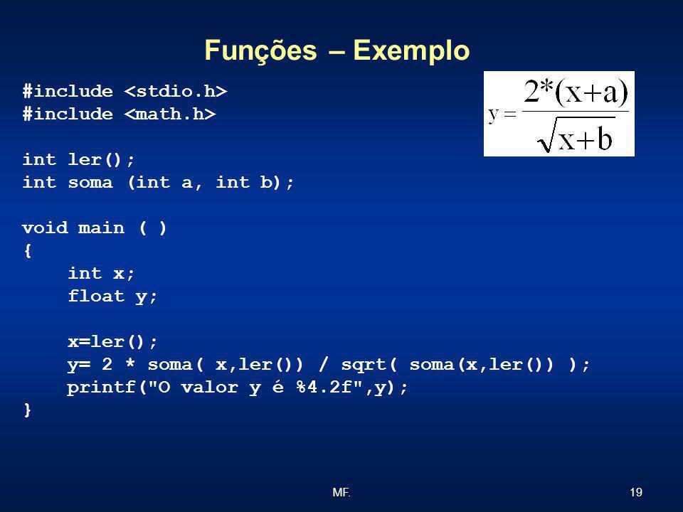 19MF. Funções – Exemplo #include int ler(); int soma (int a, int b); void main ( ) { int x; float y; x=ler(); y= 2 * soma( x,ler()) / sqrt( soma(x,ler