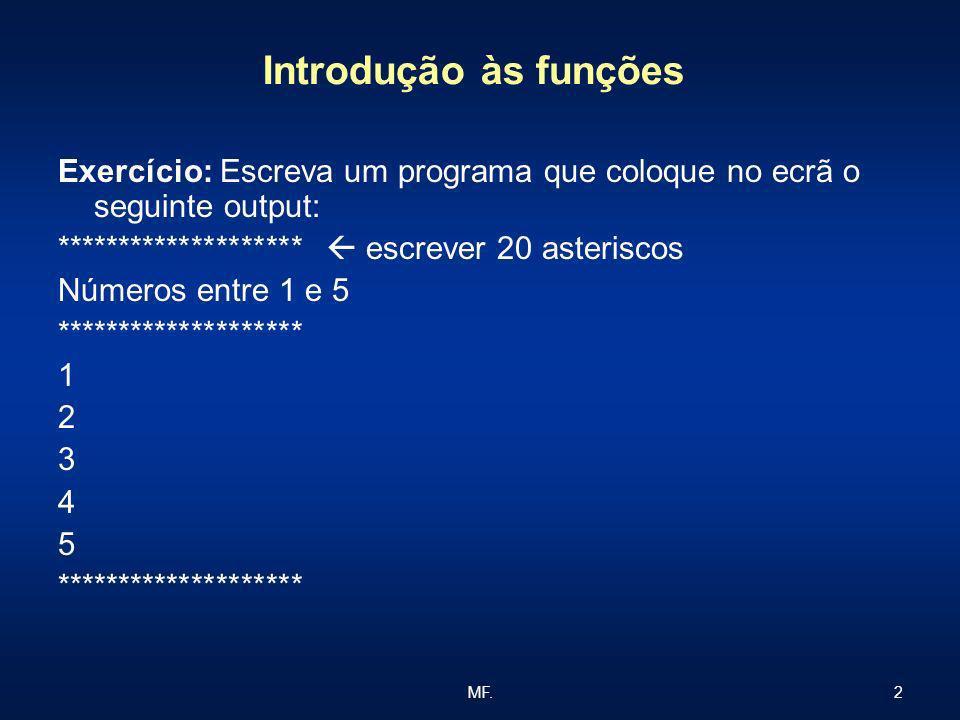 2MF. Introdução às funções Exercício: Escreva um programa que coloque no ecrã o seguinte output: ******************** escrever 20 asteriscos Números e