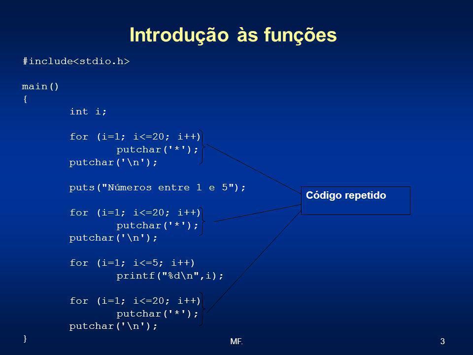 3MF. Introdução às funções #include main() { int i; for (i=1; i<=20; i++) putchar('*'); putchar('\n'); puts(