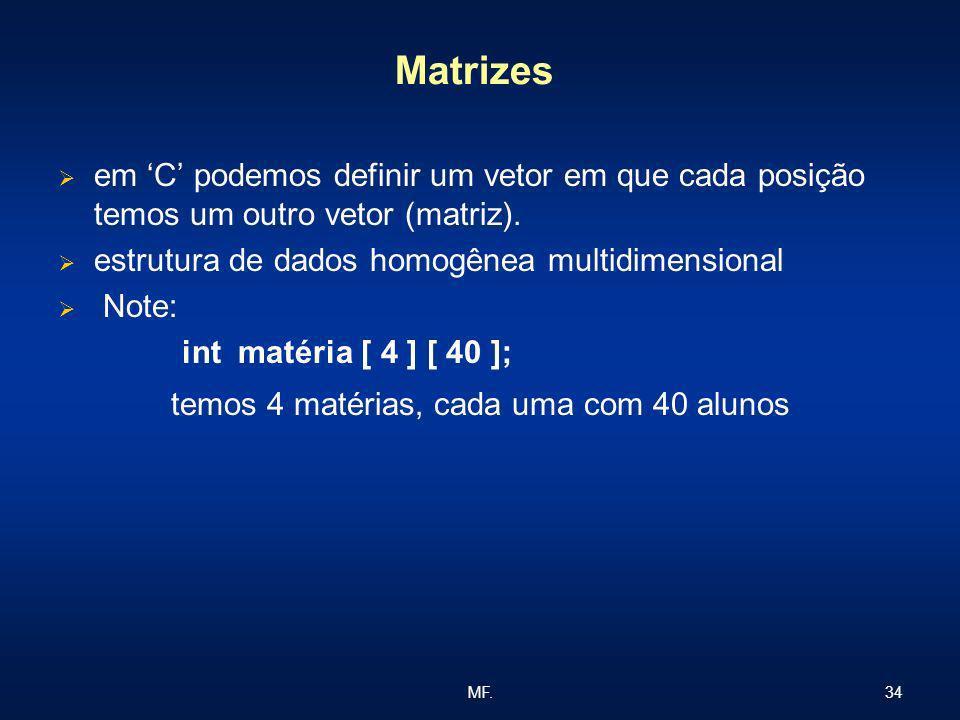 34MF. Matrizes em C podemos definir um vetor em que cada posição temos um outro vetor (matriz). estrutura de dados homogênea multidimensional Note: in