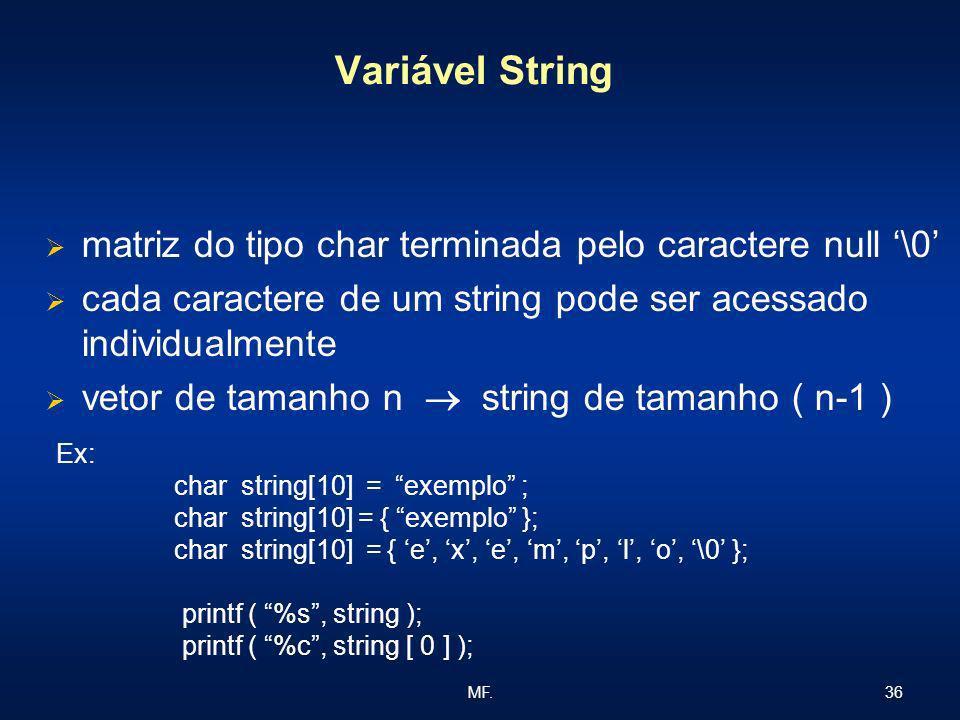 36MF. Variável String matriz do tipo char terminada pelo caractere null \0 cada caractere de um string pode ser acessado individualmente vetor de tama