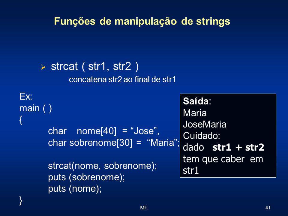 41MF. Funções de manipulação de strings strcat ( str1, str2 ) concatena str2 ao final de str1 Ex: main ( ) { char nome[40] = Jose, char sobrenome[30]