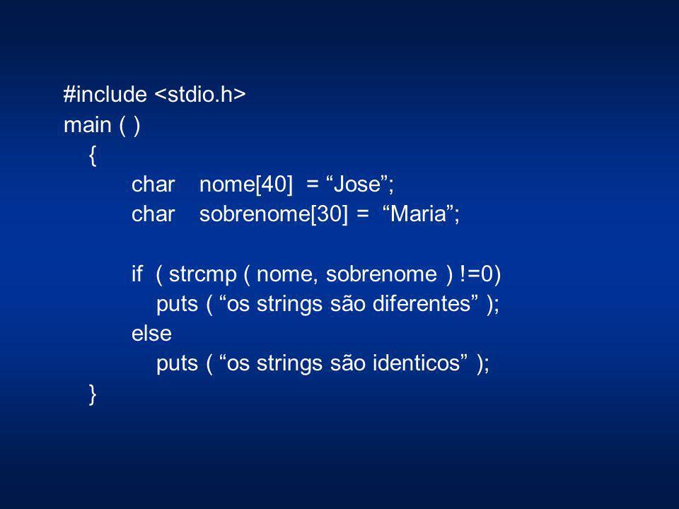 #include main ( ) { char nome[40] = Jose; charsobrenome[30] = Maria; if ( strcmp ( nome, sobrenome ) !=0) puts ( os strings são diferentes ); else put