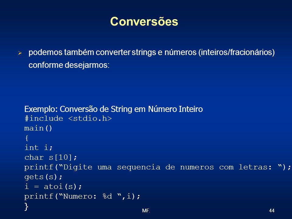 44MF. Conversões podemos também converter strings e números (inteiros/fracionários) conforme desejarmos: Exemplo: Conversão de String em Número Inteir