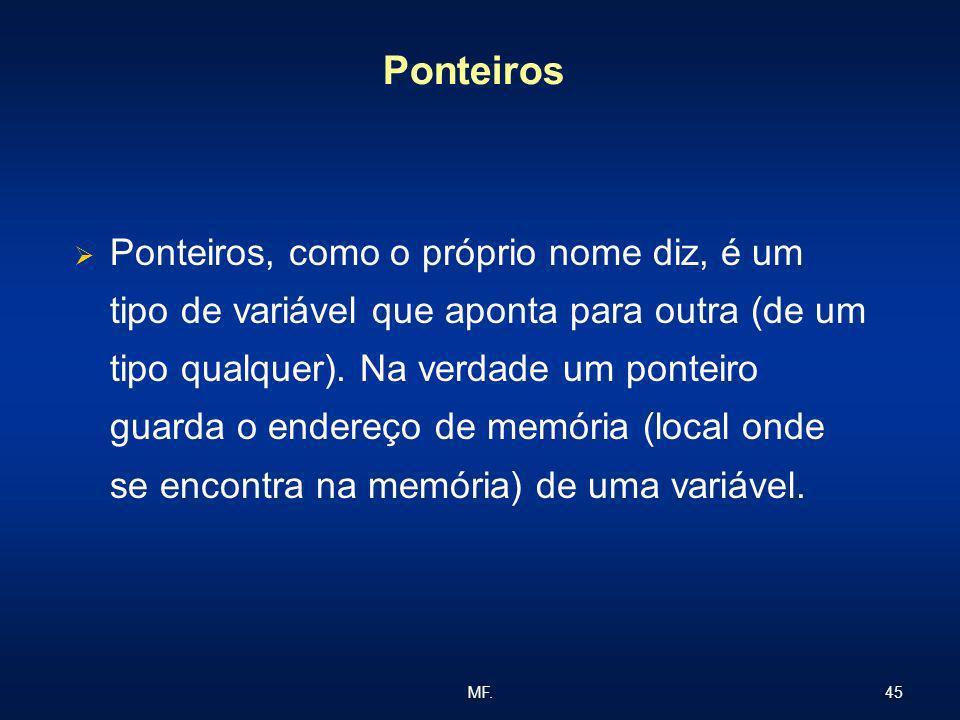 45MF. Ponteiros Ponteiros, como o próprio nome diz, é um tipo de variável que aponta para outra (de um tipo qualquer). Na verdade um ponteiro guarda o