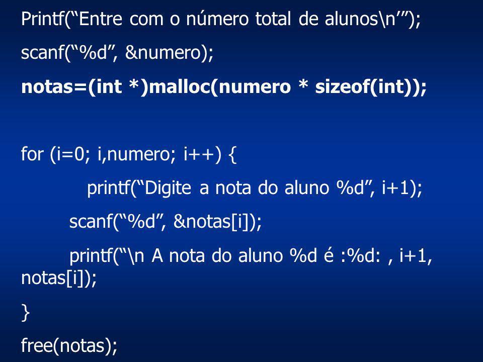 Printf(Entre com o número total de alunos\n); scanf(%d, &numero); notas=(int *)malloc(numero * sizeof(int)); for (i=0; i,numero; i++) { printf(Digite