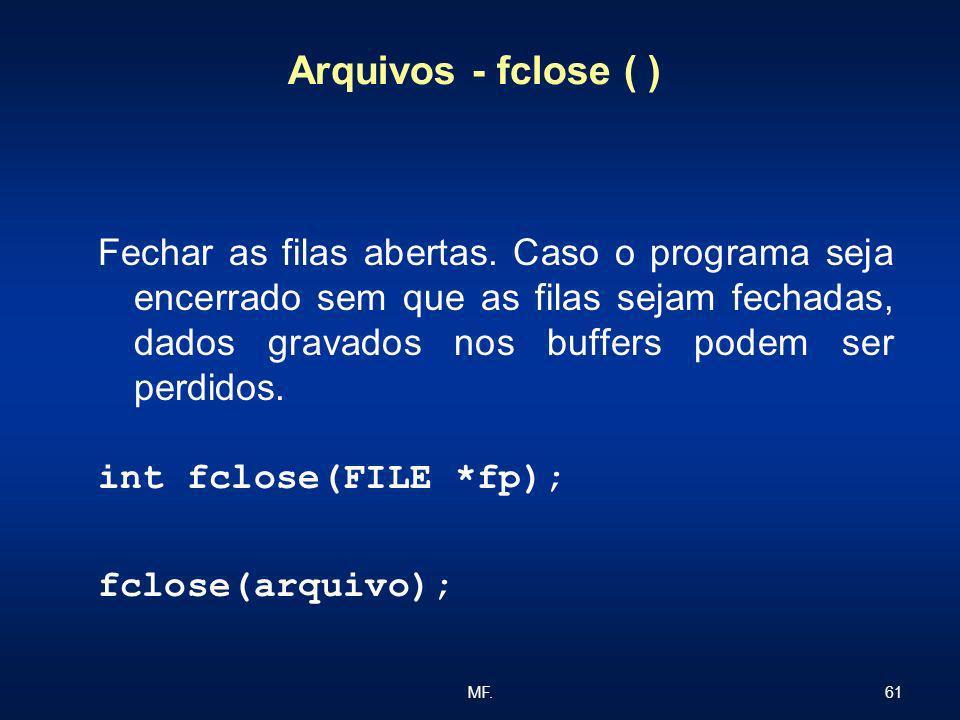 61MF. Arquivos - fclose ( ) Fechar as filas abertas. Caso o programa seja encerrado sem que as filas sejam fechadas, dados gravados nos buffers podem