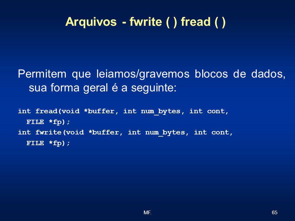 65MF. Arquivos - fwrite ( ) fread ( ) Permitem que leiamos/gravemos blocos de dados, sua forma geral é a seguinte: int fread(void *buffer, int num_byt
