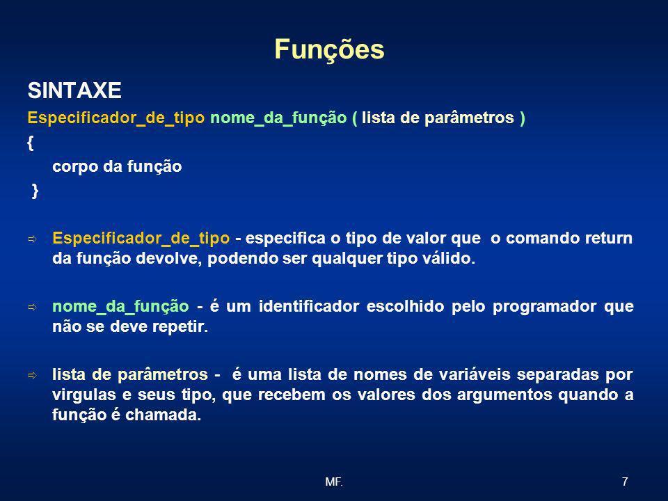 7MF. Funções SINTAXE Especificador_de_tipo nome_da_função ( lista de parâmetros ) { corpo da função } Especificador_de_tipo - especifica o tipo de val