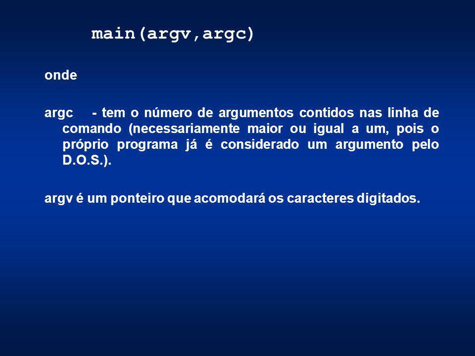 main(argv,argc) onde argc- tem o número de argumentos contidos nas linha de comando (necessariamente maior ou igual a um, pois o próprio programa já é