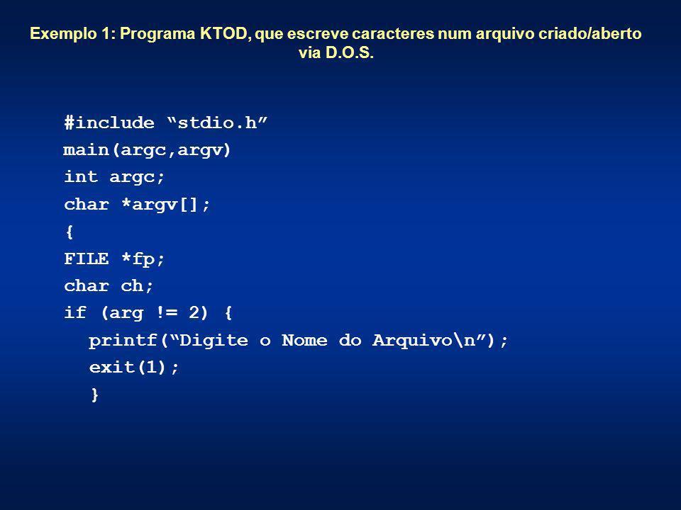 Exemplo 1: Programa KTOD, que escreve caracteres num arquivo criado/aberto via D.O.S. #include stdio.h main(argc,argv) int argc; char *argv[]; { FILE