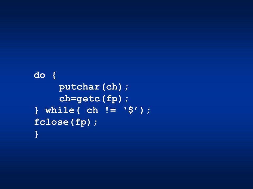 do { putchar(ch); ch=getc(fp); } while( ch != $); fclose(fp); }