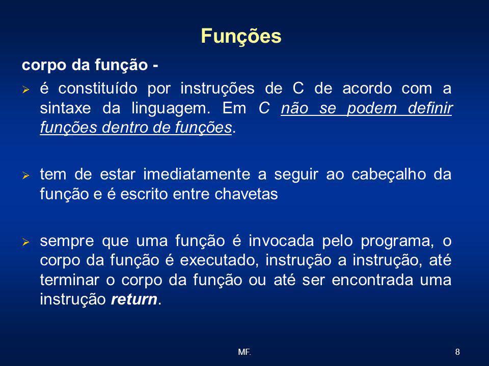 8MF. Funções corpo da função - é constituído por instruções de C de acordo com a sintaxe da linguagem. Em C não se podem definir funções dentro de fun