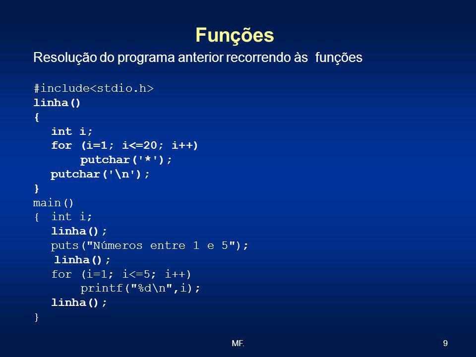 9MF. Funções Resolução do programa anterior recorrendo às funções #include linha() { int i; for (i=1; i<=20; i++) putchar('*'); putchar('\n'); } main(