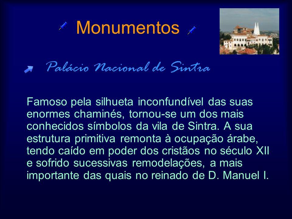 Monumentos Palácio Nacional de Sintra Famoso pela silhueta inconfundível das suas enormes chaminés, tornou-se um dos mais conhecidos símbolos da vila de Sintra.