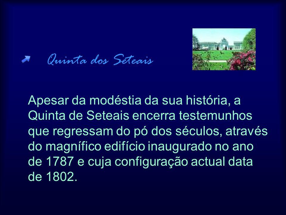 Quinta dos Seteais Apesar da modéstia da sua história, a Quinta de Seteais encerra testemunhos que regressam do pó dos séculos, através do magnífico e