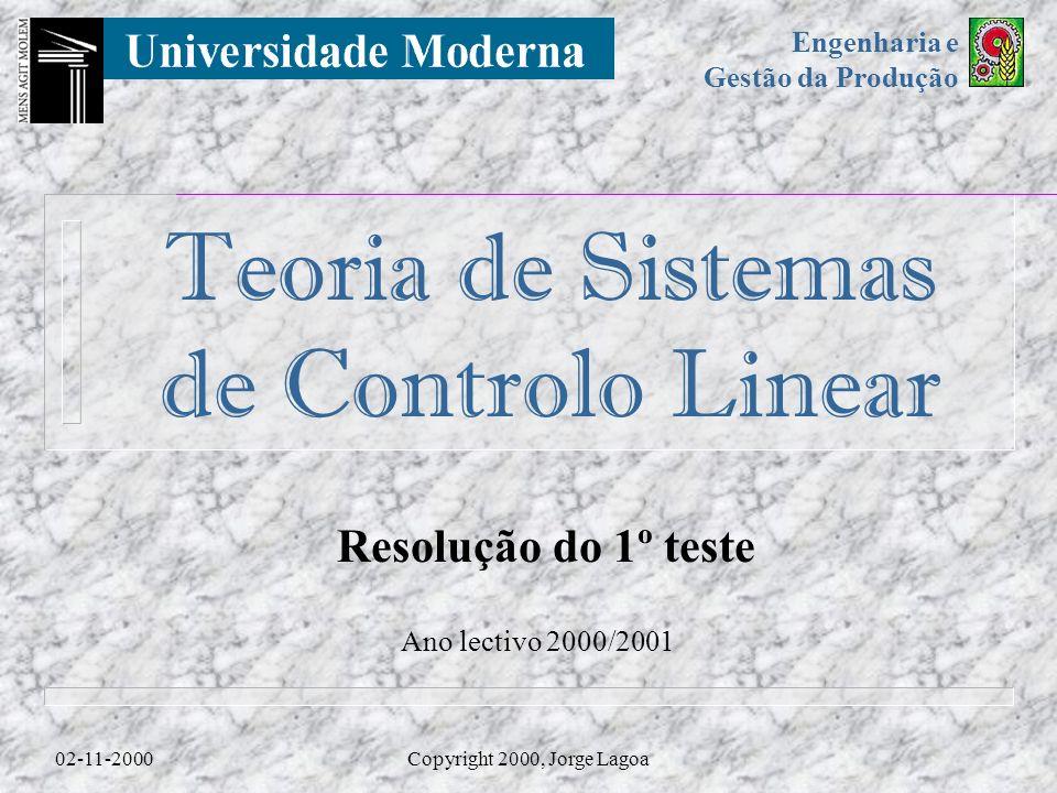 Engenharia e Gestão da Produção Teoria de Sistemas de Controlo Linear 02-11-2000Copyright 2000, Jorge Lagoa Resolução do 1º teste Ano lectivo 2000/2001