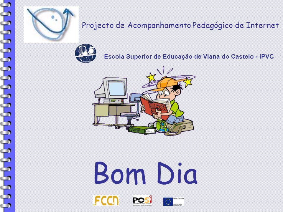 Projecto de Acompanhamento Pedagógico de Internet Bom Dia Escola Superior de Educação de Viana do Castelo - IPVC