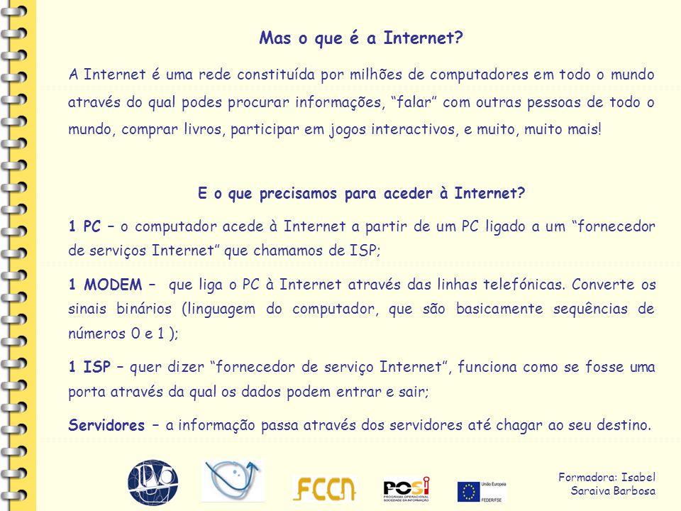 Formadora: Isabel Saraiva Barbosa Mas o que é a Internet.