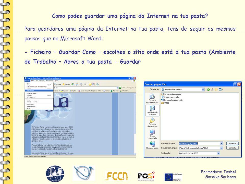 Formadora: Isabel Saraiva Barbosa Como podes guardar uma página da Internet na tua pasta.