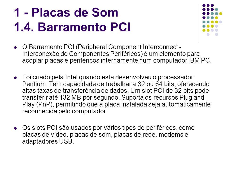 O Barramento PCI (Peripheral Component Interconnect - Interconexão de Componentes Periféricos) é um elemento para acoplar placas e periféricos interna
