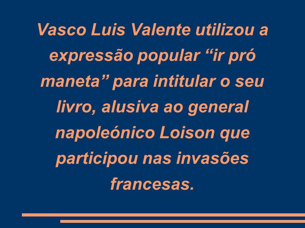 Vasco Luis Valente utilizou a expressão popular ir pró maneta para intitular o seu livro, alusiva ao general napoleónico Loison que participou nas inv