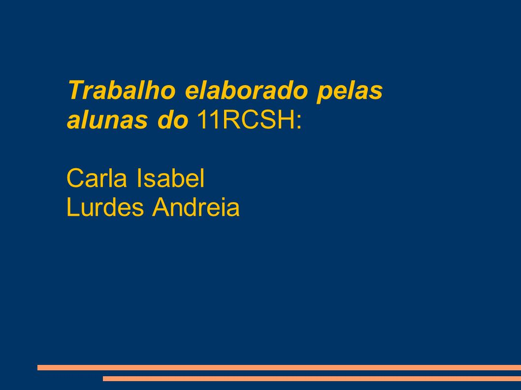 Trabalho elaborado pelas alunas do 11RCSH: Carla Isabel Lurdes Andreia
