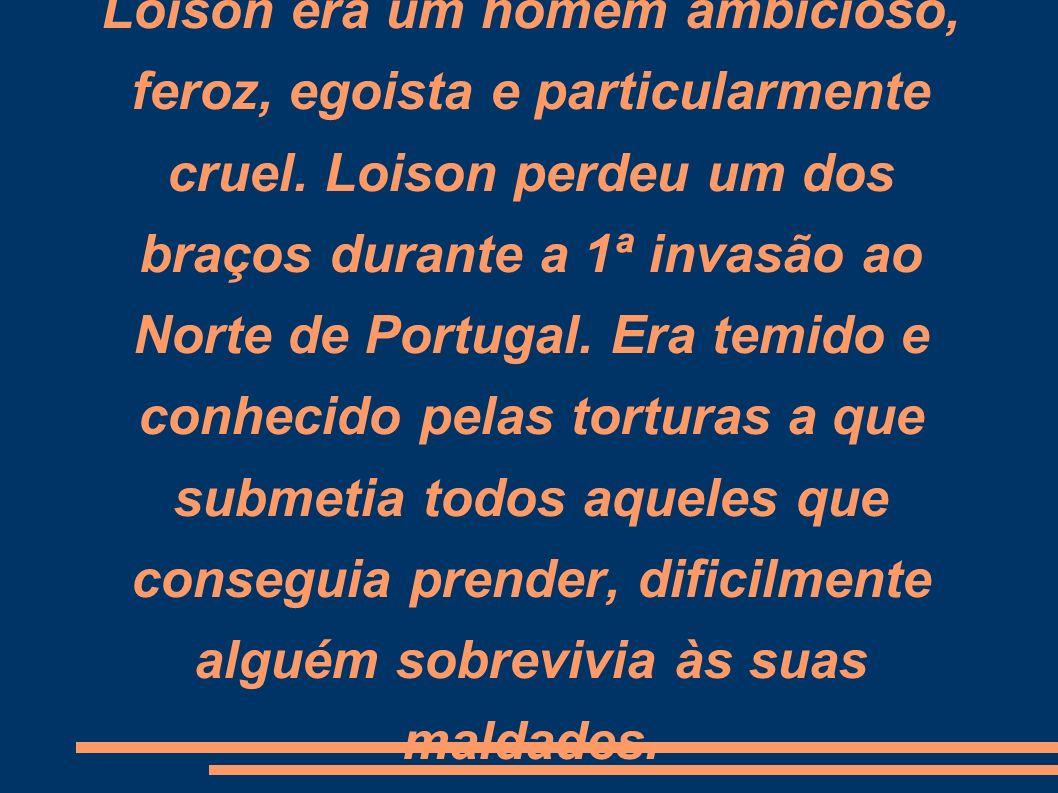Loison era um homem ambicioso, feroz, egoista e particularmente cruel.
